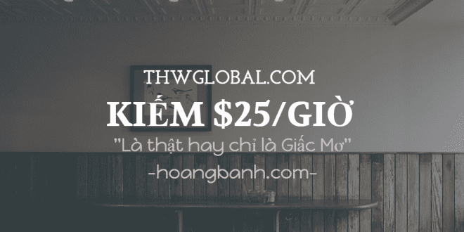 huong dan kiem tien voi thwglobal.com kiếm tiền với thwglobal.com Kiếm tiền với THWglobal.com $ 25/1h có thật hay chỉ là lừa đảo ? huong dan kiem tien voi thwglobal 660x330