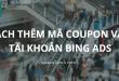 Hướng dẫn thêm Coupon vào tài khoản Bing Ads