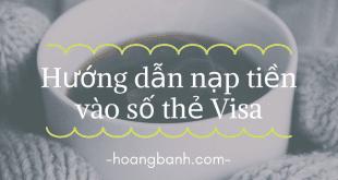 huong dan nap tien vao so the visa hướng dẫn nạp tiền vào số thẻ visa Hướng dẫn nạp tiền vào số thẻ Visa huong dan nap tien vao so the visa 310x165